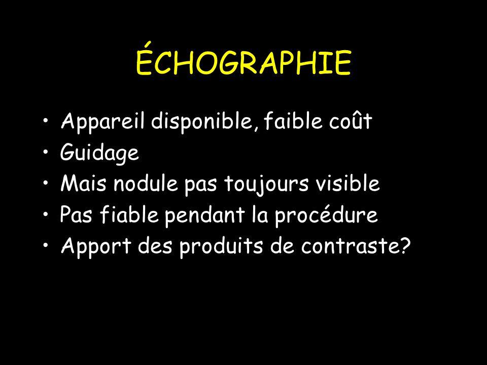 ÉCHOGRAPHIE Appareil disponible, faible coût Guidage Mais nodule pas toujours visible Pas fiable pendant la procédure Apport des produits de contraste?