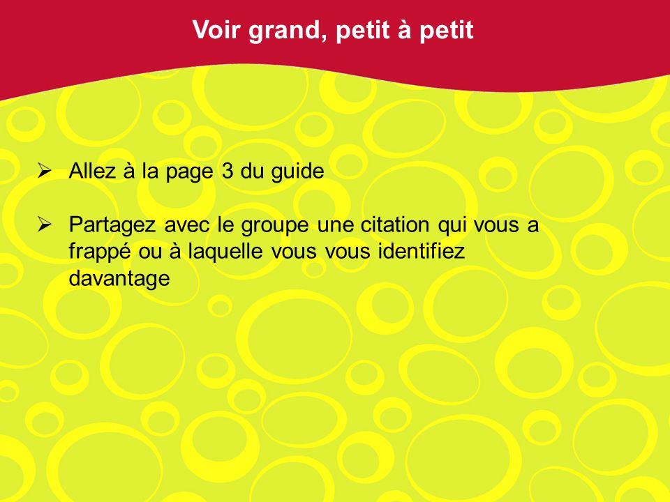 Allez à la page 3 du guide Partagez avec le groupe une citation qui vous a frappé ou à laquelle vous vous identifiez davantage Voir grand, petit à pet
