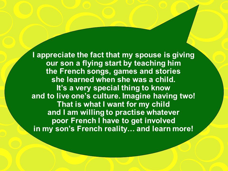 I appreciate the fact that my spouse is giving our son a flying start by teaching him the French songs, games and stories she learned when she was a child.