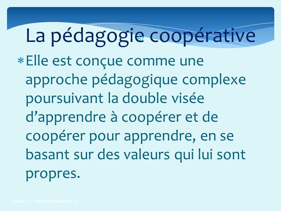 La pédagogie coopérative Howden J. cooperation@videotron.ca 67 Elle est conçue comme une approche pédagogique complexe poursuivant la double visée dap