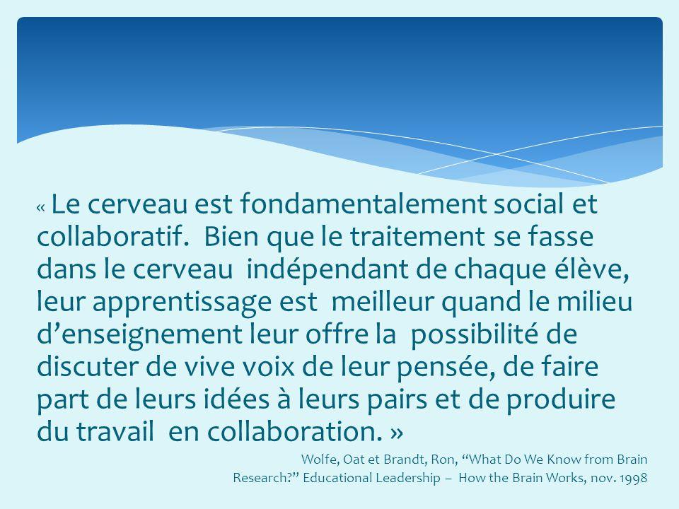 « Le cerveau est fondamentalement social et collaboratif. Bien que le traitement se fasse dans le cerveau indépendant de chaque élève, leur apprentiss