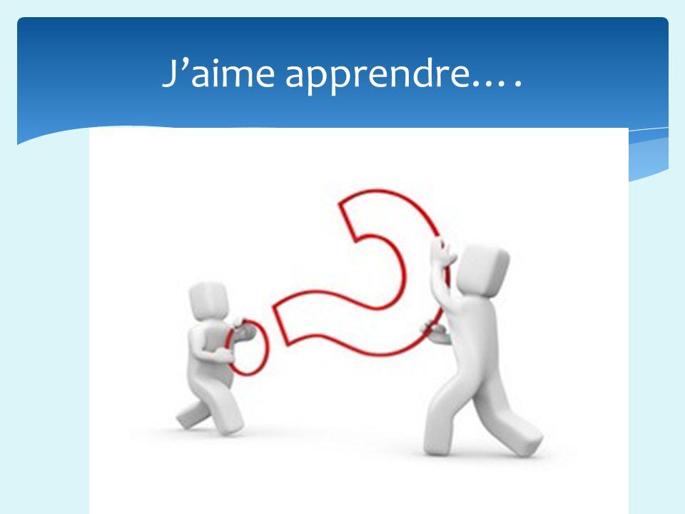 Jaime apprendre….