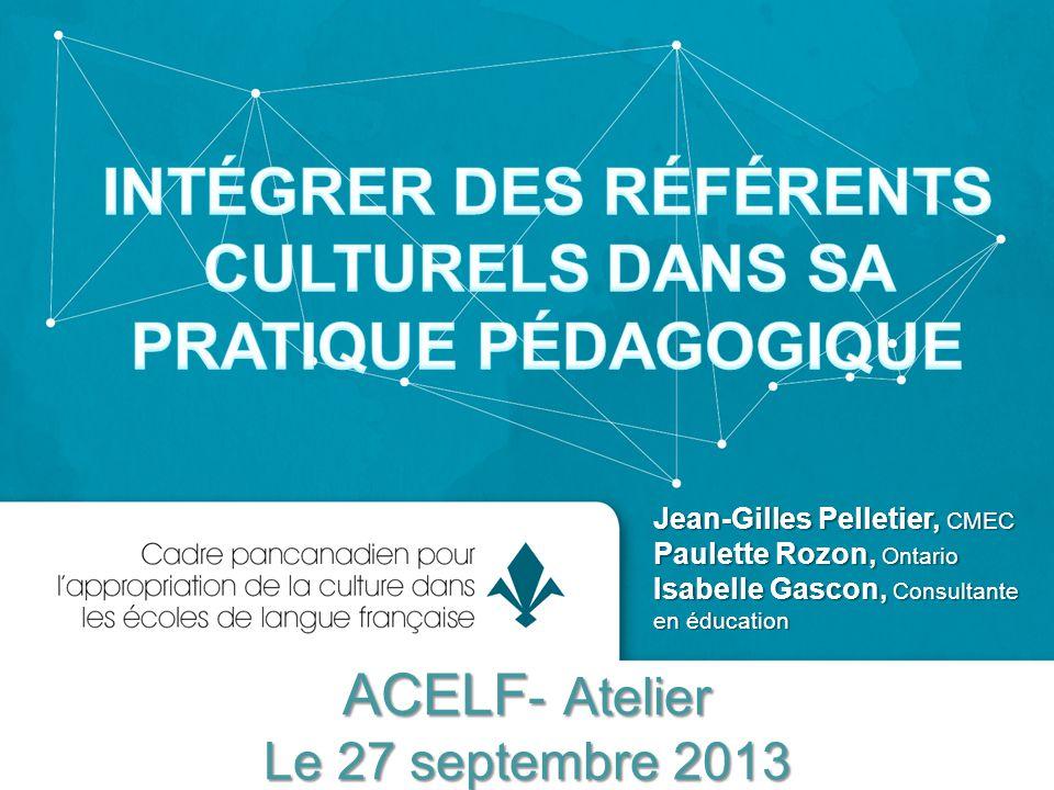 ACELF - Atelier Le 27 septembre 2013 Jean-Gilles Pelletier, CMEC Paulette Rozon, Ontario Isabelle Gascon, Consultante en éducation