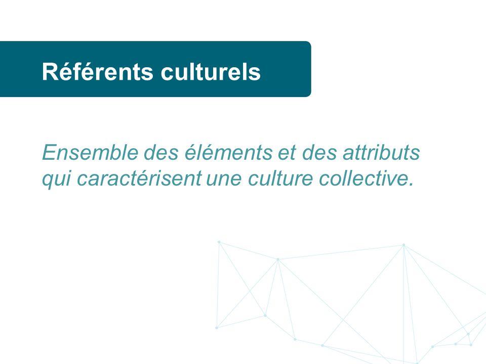 Référents culturels Ensemble des éléments et des attributs qui caractérisent une culture collective.