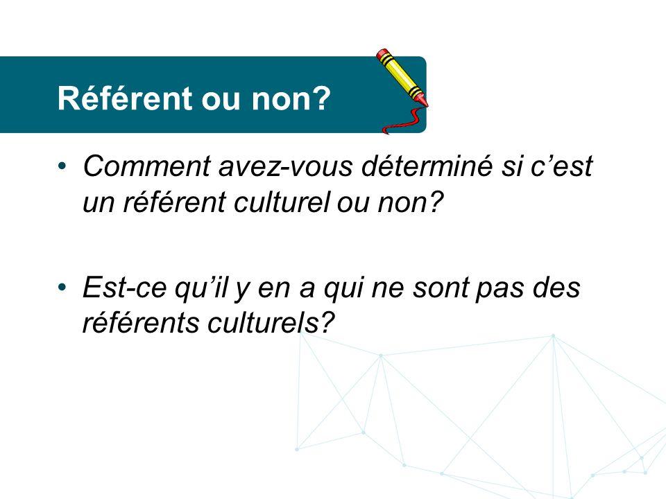 Référent ou non.Comment avez-vous déterminé si cest un référent culturel ou non.