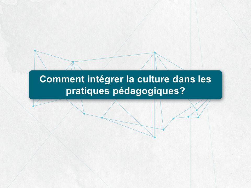 Comment intégrer la culture dans les pratiques pédagogiques?