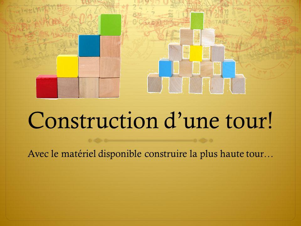 Construction dune tour! Avec le matériel disponible construire la plus haute tour…