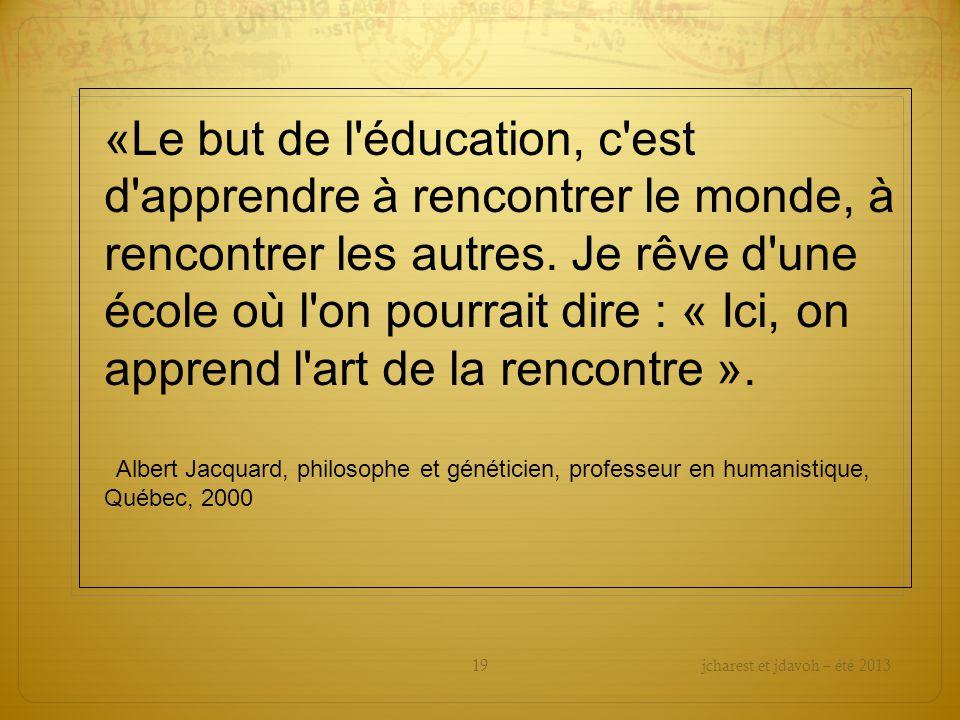 «Le but de l éducation, c est d apprendre à rencontrer le monde, à rencontrer les autres.