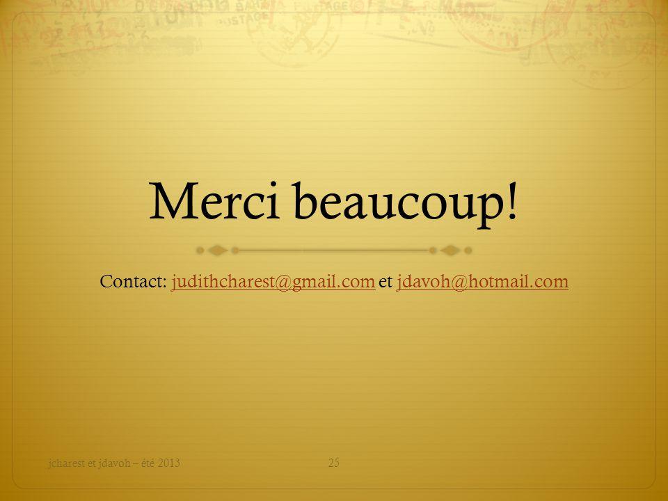 Merci beaucoup! Contact: judithcharest@gmail.com et jdavoh@hotmail.comjudithcharest@gmail.comjdavoh@hotmail.com jcharest et jdavoh – été 201325