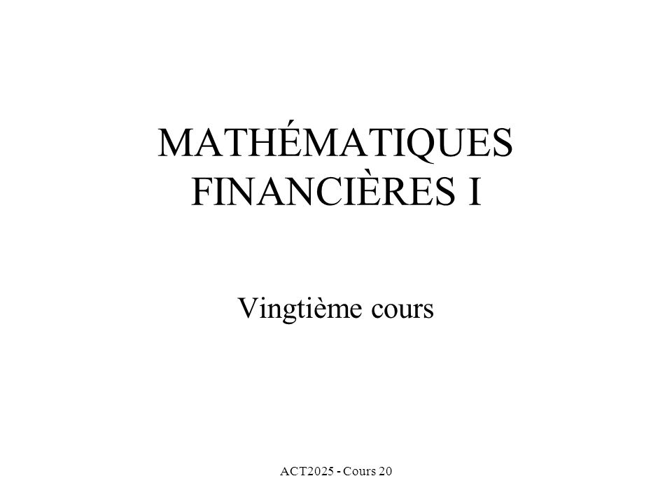 ACT2025 - Cours 20 Pour une obligation, F, C, r et n sont fixés.