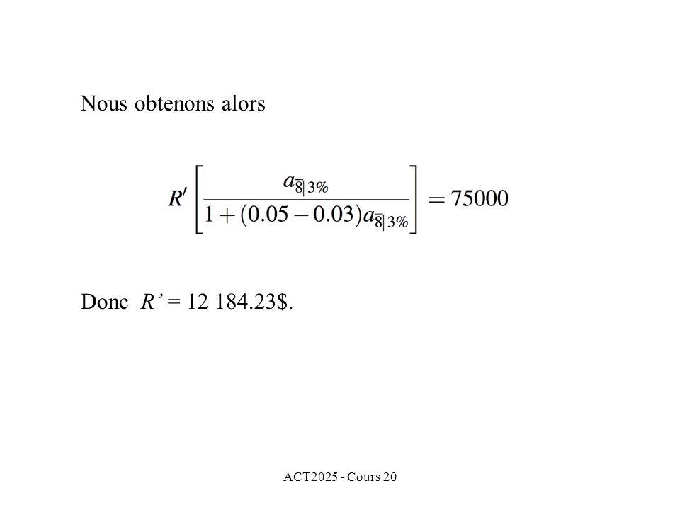 ACT2025 - Cours 20 Donc R = 12 184.23$. Nous obtenons alors