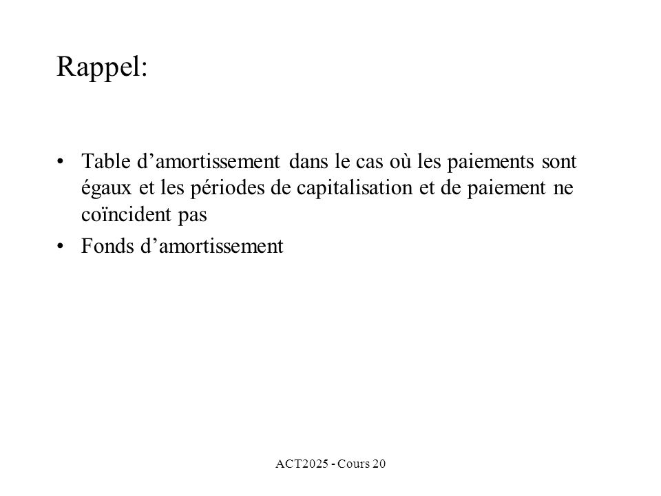 ACT2025 - Cours 20 Rappel: Table damortissement dans le cas où les paiements sont égaux et les périodes de capitalisation et de paiement ne coïncident pas Fonds damortissement Montant net du prêt