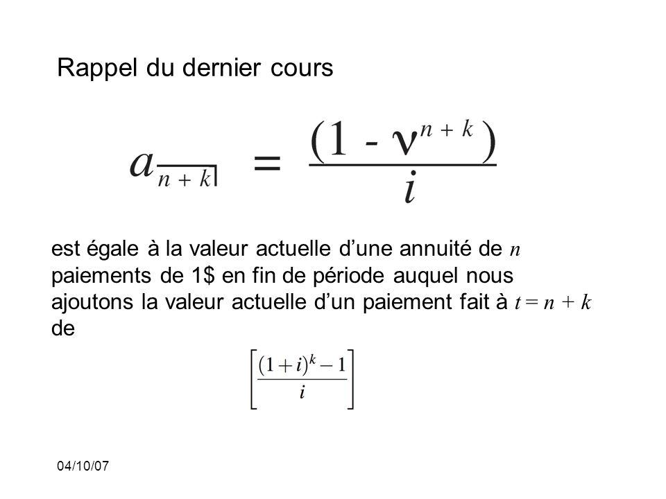04/10/07 Rappel du dernier cours est égale à la valeur actuelle dune annuité de n paiements de 1$ en fin de période auquel nous ajoutons la valeur actuelle dun paiement fait à t = n + k de