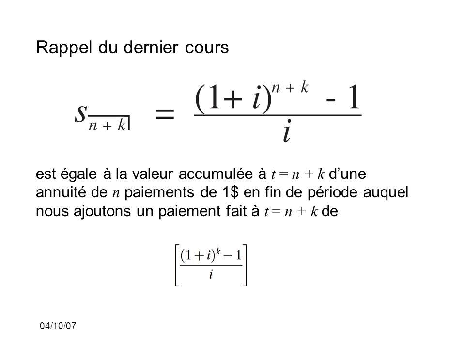 04/10/07 Rappel du dernier cours est égale à la valeur accumulée à t = n + k dune annuité de n paiements de 1$ en fin de période auquel nous ajoutons un paiement fait à t = n + k de