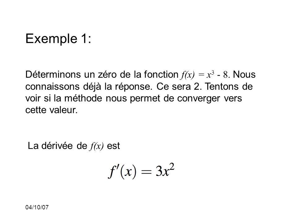 04/10/07 Exemple 1: Déterminons un zéro de la fonction f(x) = x 3 - 8.
