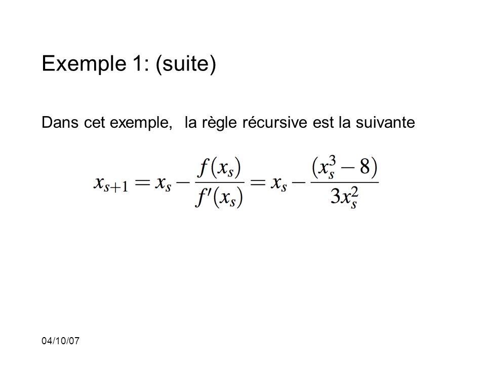04/10/07 Exemple 1: (suite) Dans cet exemple, la règle récursive est la suivante