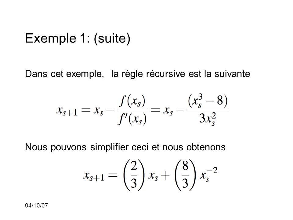 04/10/07 Exemple 1: (suite) Dans cet exemple, la règle récursive est la suivante Nous pouvons simplifier ceci et nous obtenons