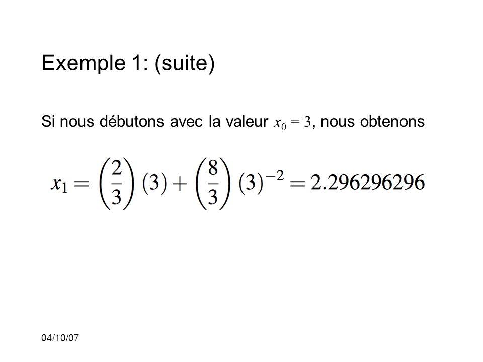 04/10/07 Exemple 1: (suite) Si nous débutons avec la valeur x 0 = 3, nous obtenons