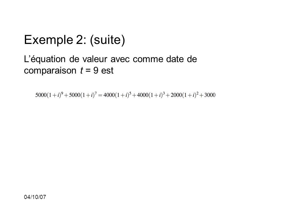 04/10/07 Exemple 2: (suite) Léquation de valeur avec comme date de comparaison t = 9 est