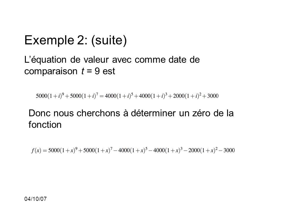 04/10/07 Exemple 2: (suite) Léquation de valeur avec comme date de comparaison t = 9 est Donc nous cherchons à déterminer un zéro de la fonction
