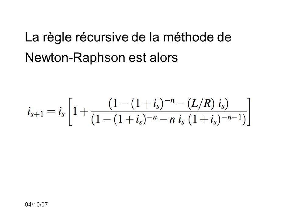 04/10/07 La règle récursive de la méthode de Newton-Raphson est alors