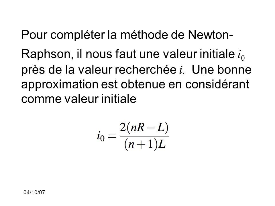 04/10/07 Pour compléter la méthode de Newton- Raphson, il nous faut une valeur initiale i 0 près de la valeur recherchée i.