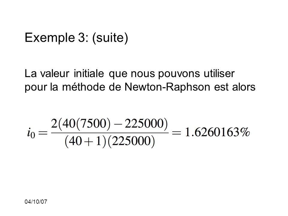 04/10/07 Exemple 3: (suite) La valeur initiale que nous pouvons utiliser pour la méthode de Newton-Raphson est alors