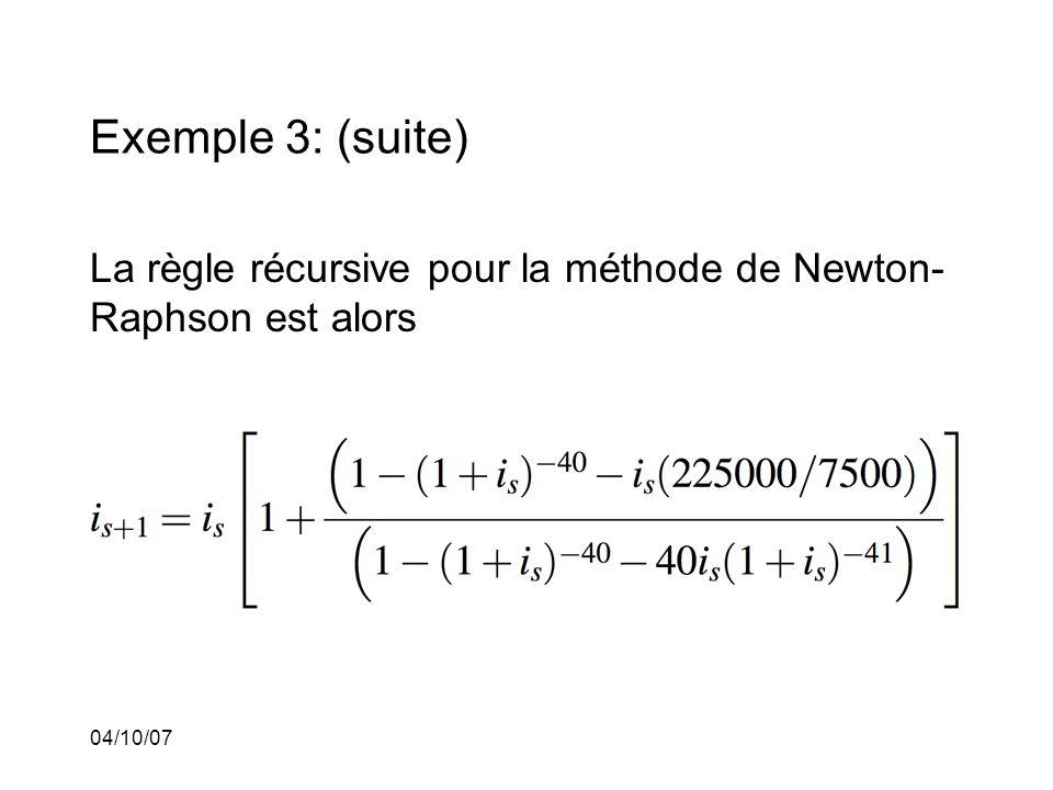 04/10/07 Exemple 3: (suite) La règle récursive pour la méthode de Newton- Raphson est alors