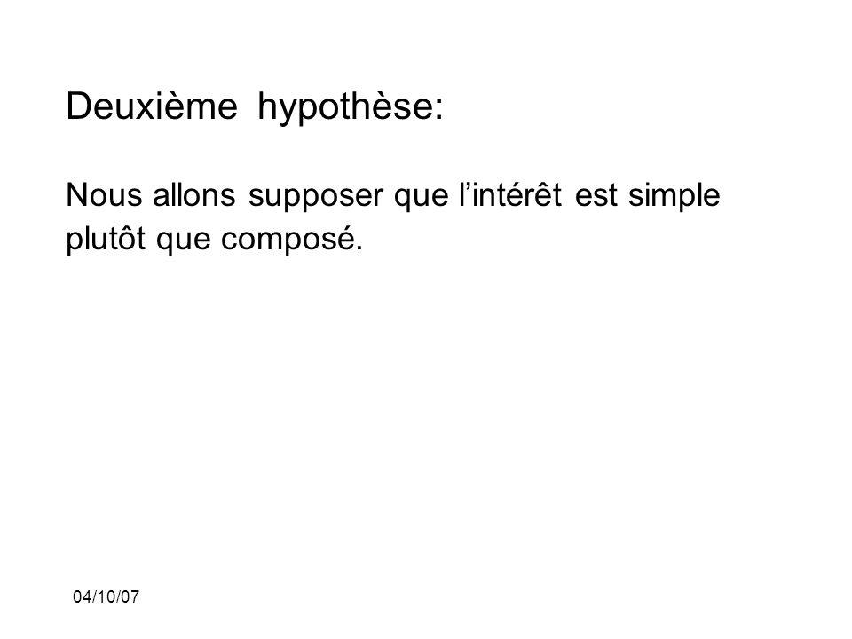 04/10/07 Deuxième hypothèse: Nous allons supposer que lintérêt est simple plutôt que composé.
