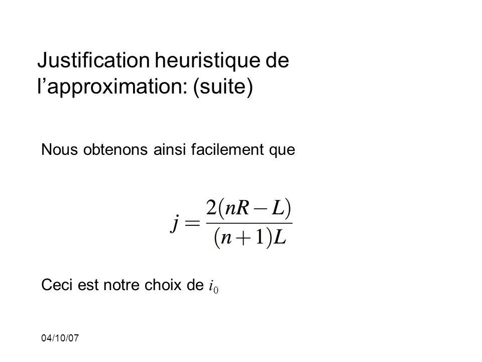 04/10/07 Justification heuristique de lapproximation: (suite) Nous obtenons ainsi facilement que Ceci est notre choix de i 0
