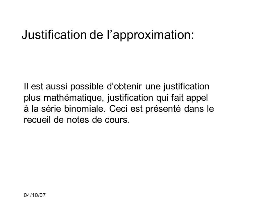 04/10/07 Justification de lapproximation: Il est aussi possible dobtenir une justification plus mathématique, justification qui fait appel à la série binomiale.