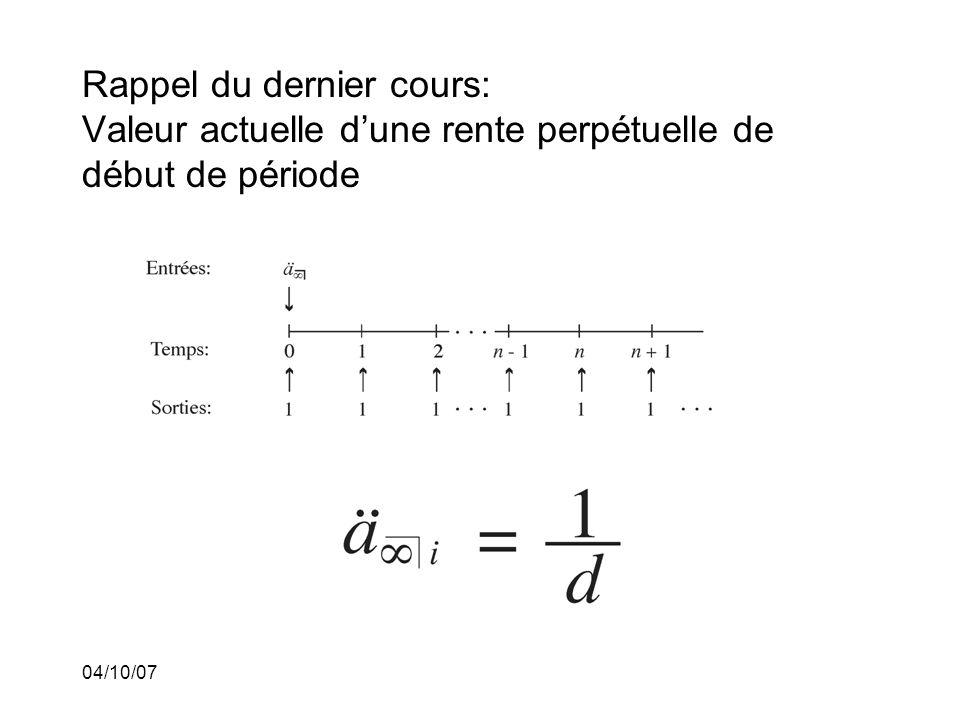 04/10/07 Rappel du dernier cours: Valeur actuelle dune rente perpétuelle de début de période Nous avons aussi la formule