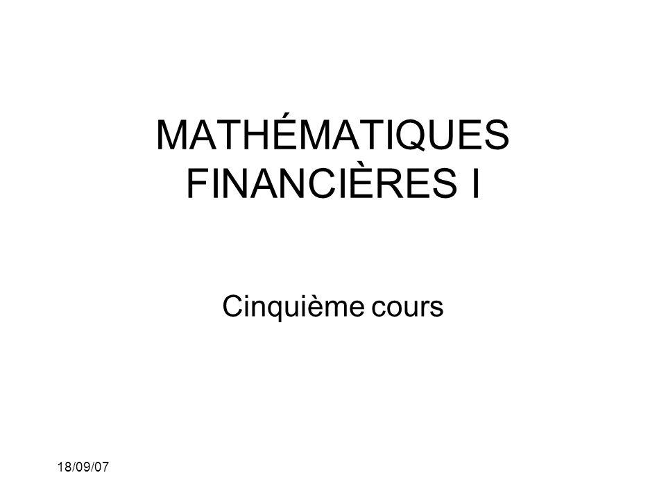 18/09/07 MATHÉMATIQUES FINANCIÈRES I Cinquième cours