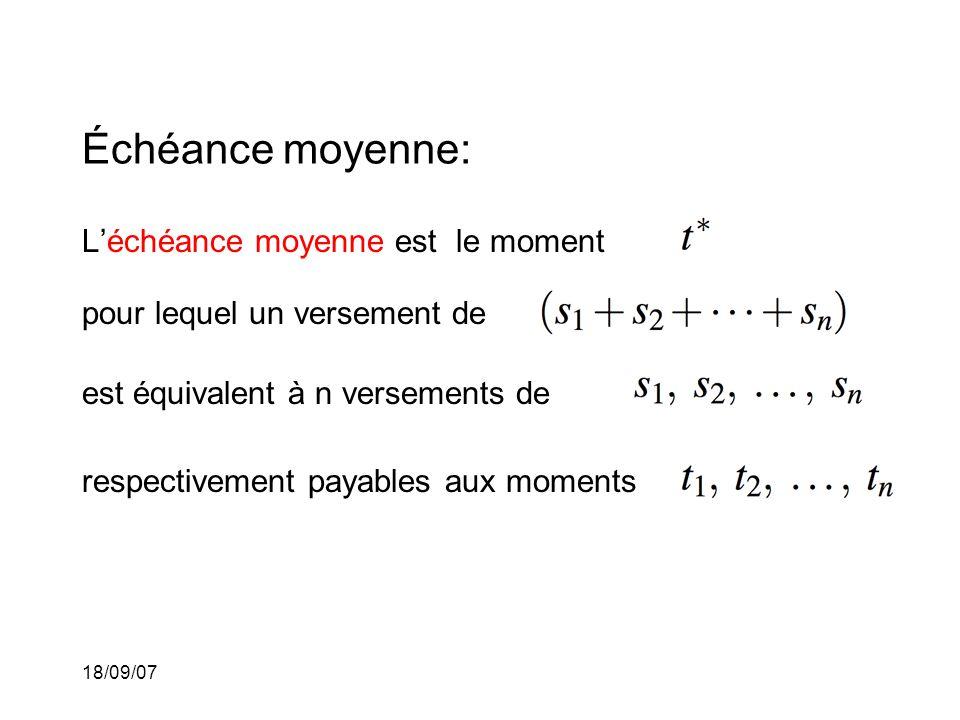 18/09/07 Échéance moyenne: Léchéance moyenne est le moment pour lequel un versement de respectivement payables aux moments est équivalent à n versements de