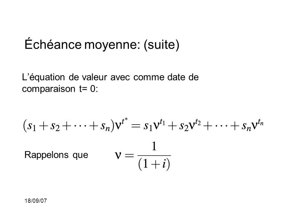 18/09/07 Échéance moyenne: (suite) Léquation de valeur avec comme date de comparaison t= 0: Rappelons que