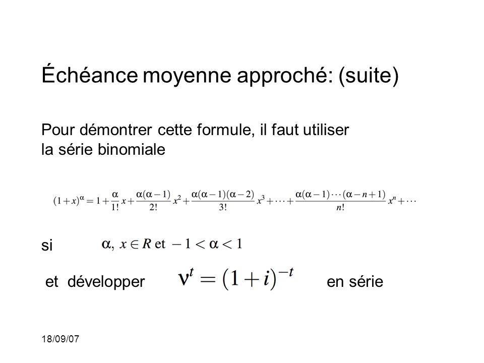 18/09/07 Échéance moyenne approché: (suite) Pour démontrer cette formule, il faut utiliser la série binomiale si et développeren série