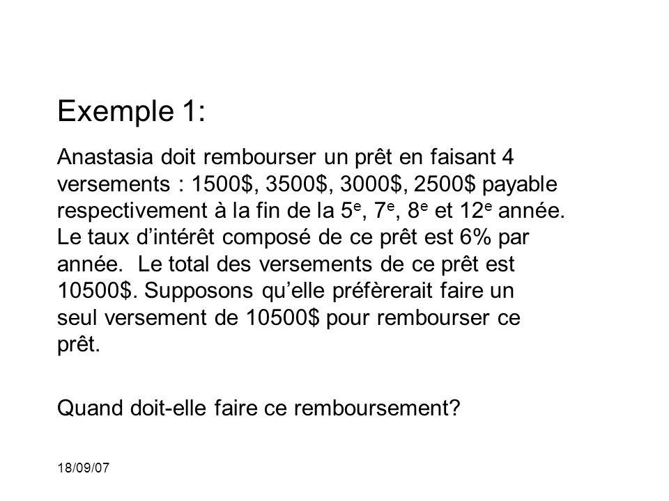 18/09/07 Exemple 1: Anastasia doit rembourser un prêt en faisant 4 versements : 1500$, 3500$, 3000$, 2500$ payable respectivement à la fin de la 5 e, 7 e, 8 e et 12 e année.