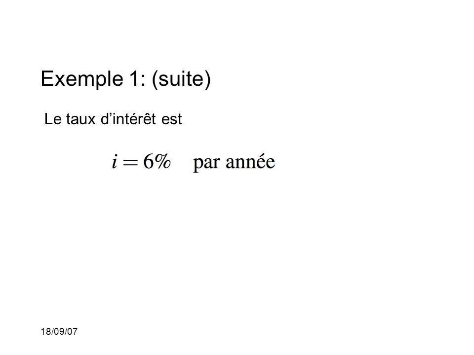 18/09/07 Exemple 1: (suite) Le taux dintérêt est