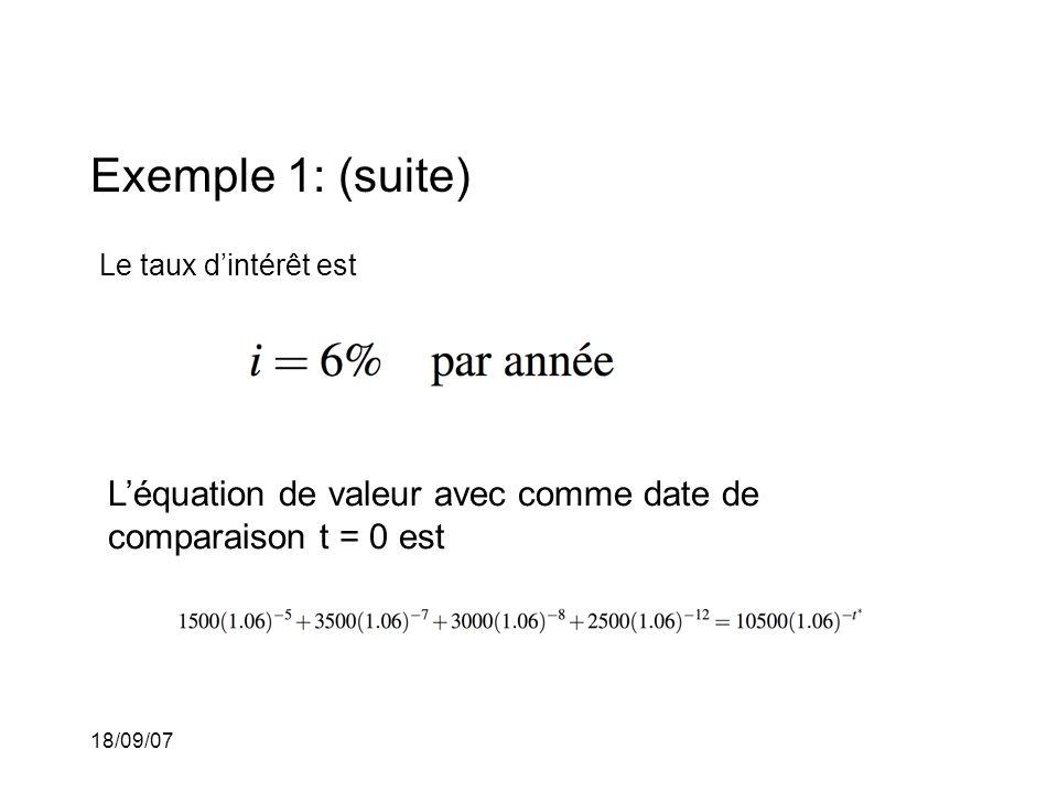 18/09/07 Exemple 1: (suite) Le taux dintérêt est Léquation de valeur avec comme date de comparaison t = 0 est