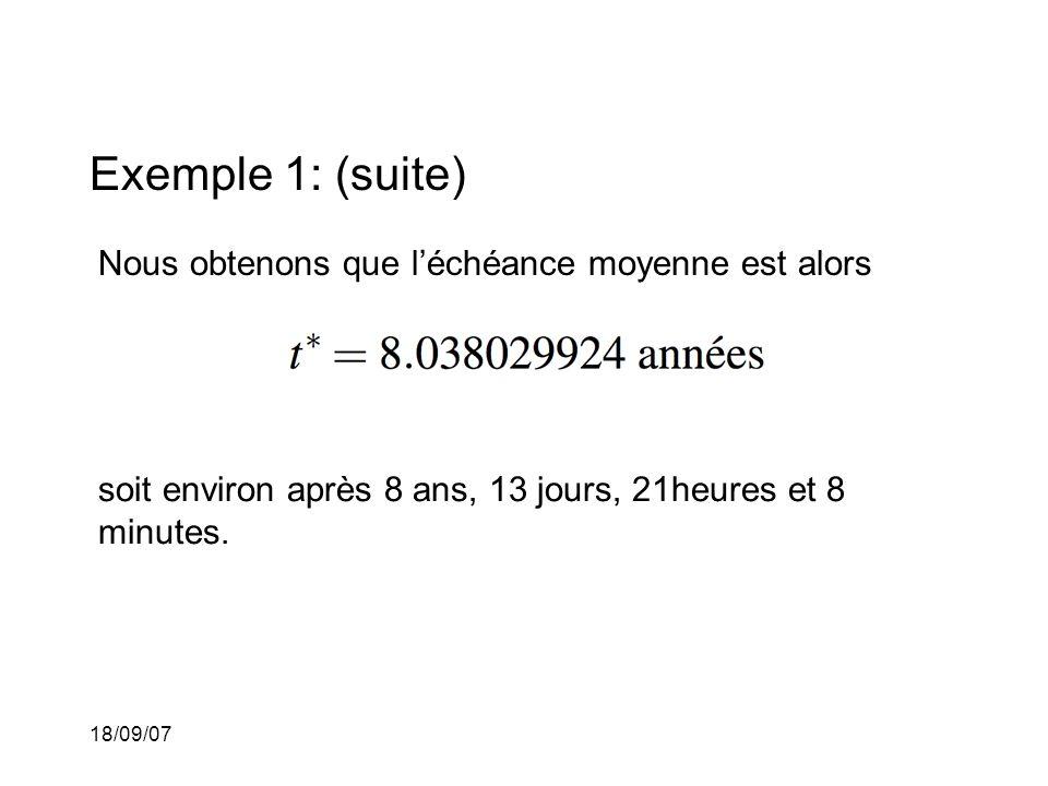 18/09/07 Exemple 1: (suite) Nous obtenons que léchéance moyenne est alors soit environ après 8 ans, 13 jours, 21heures et 8 minutes.