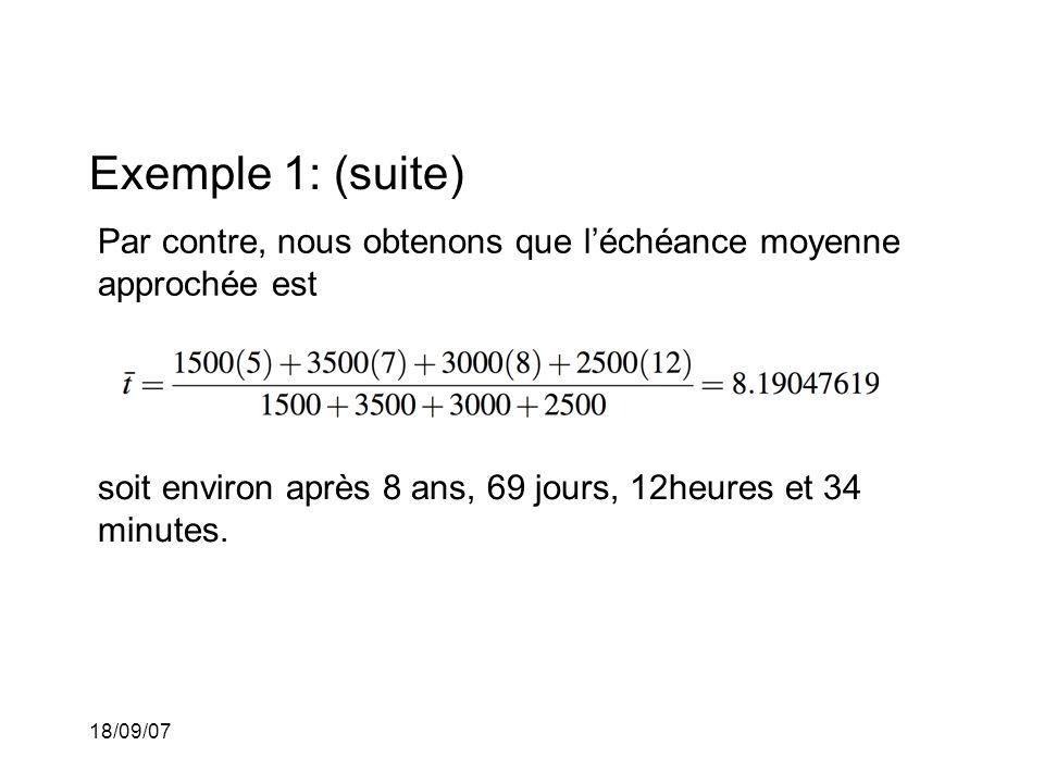 18/09/07 Exemple 1: (suite) Par contre, nous obtenons que léchéance moyenne approchée est soit environ après 8 ans, 69 jours, 12heures et 34 minutes.
