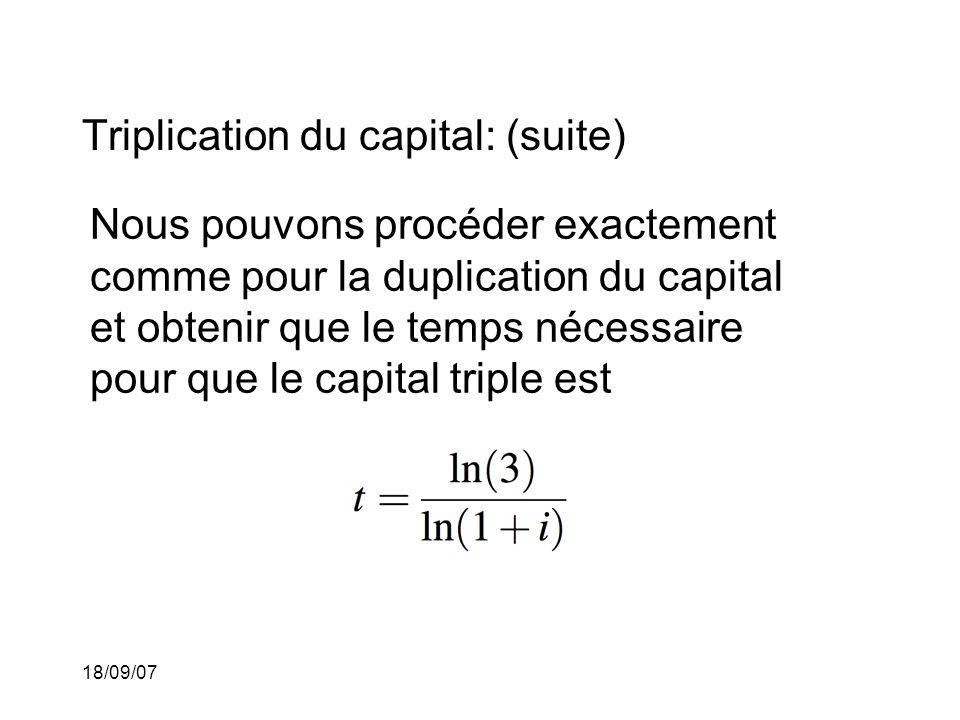 18/09/07 Triplication du capital: (suite) Nous pouvons procéder exactement comme pour la duplication du capital et obtenir que le temps nécessaire pour que le capital triple est