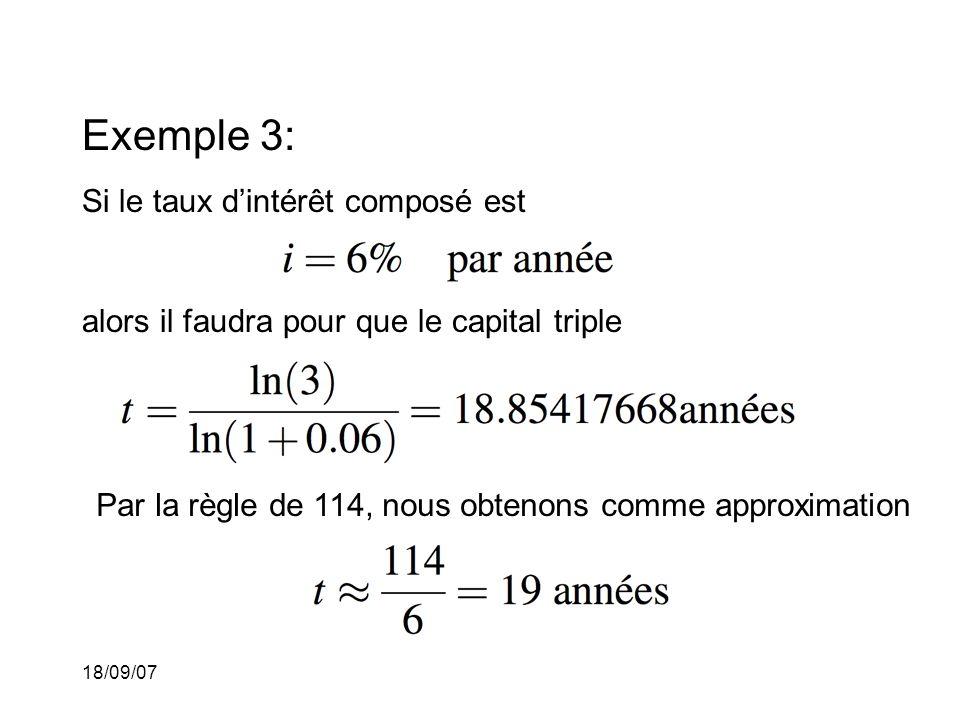 18/09/07 Exemple 3: Si le taux dintérêt composé est alors il faudra pour que le capital triple Par la règle de 114, nous obtenons comme approximation