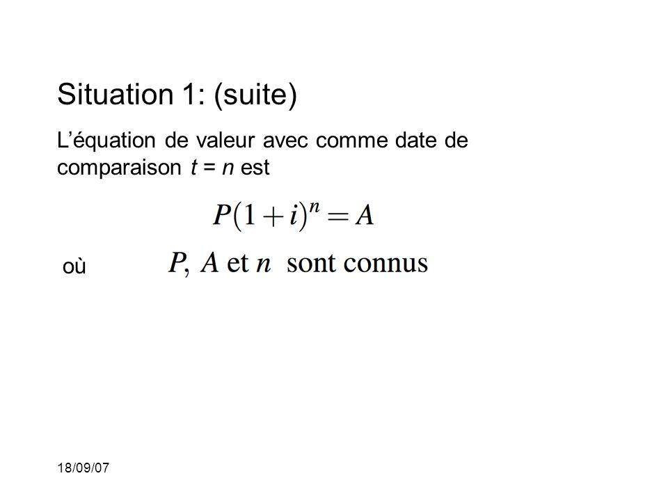 18/09/07 Situation 1: (suite) Léquation de valeur avec comme date de comparaison t = n est où