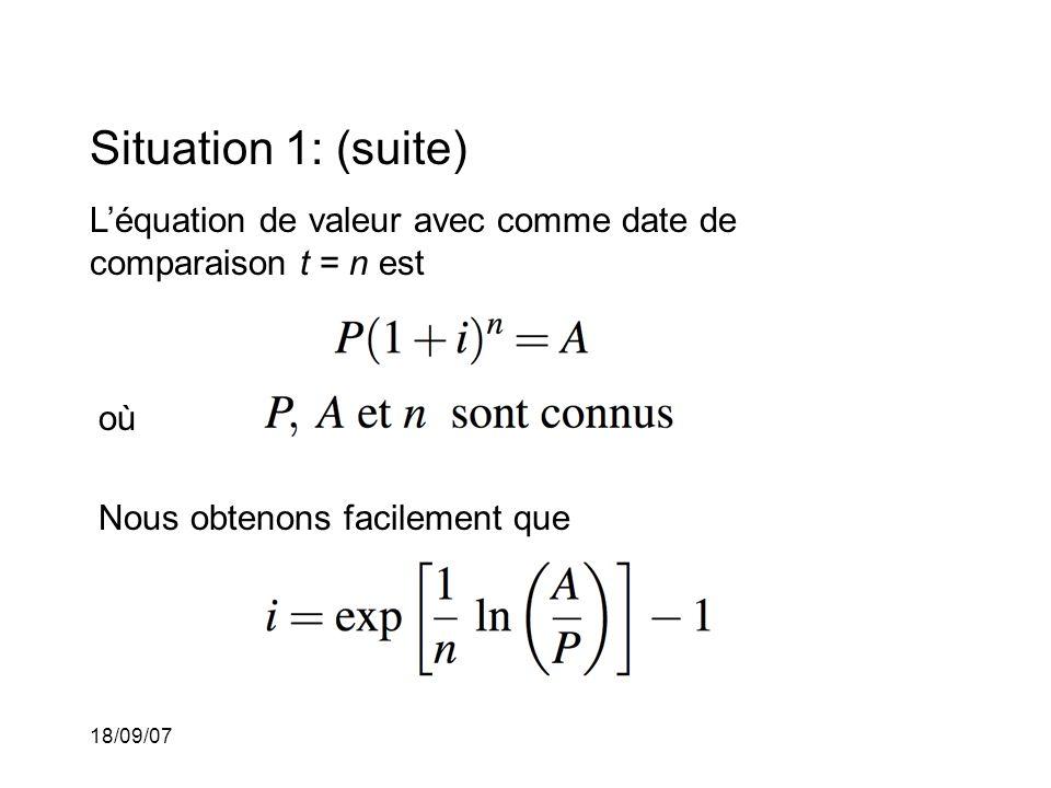 18/09/07 Situation 1: (suite) Léquation de valeur avec comme date de comparaison t = n est où Nous obtenons facilement que