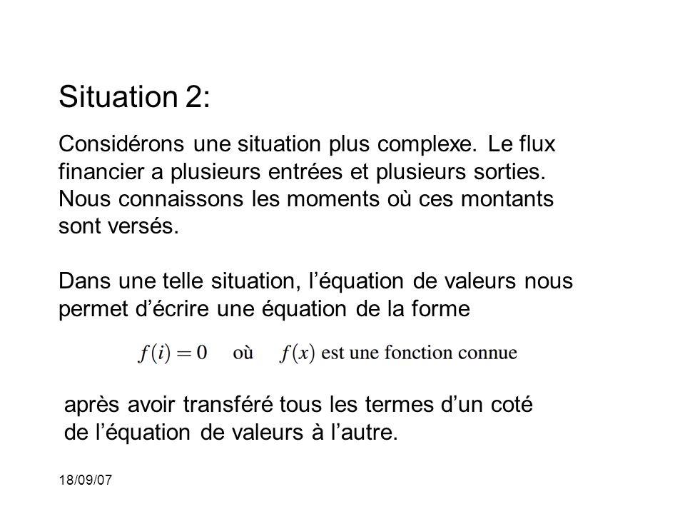 18/09/07 Situation 2: Considérons une situation plus complexe. Le flux financier a plusieurs entrées et plusieurs sorties. Nous connaissons les moment
