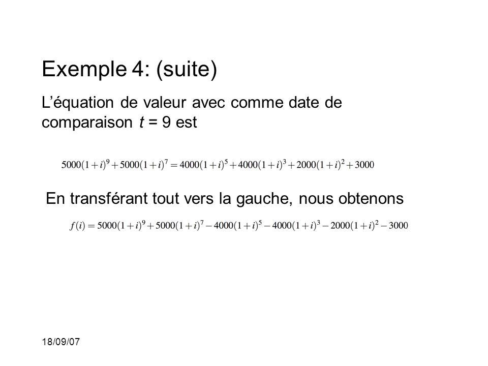 18/09/07 Exemple 4: (suite) Léquation de valeur avec comme date de comparaison t = 9 est En transférant tout vers la gauche, nous obtenons