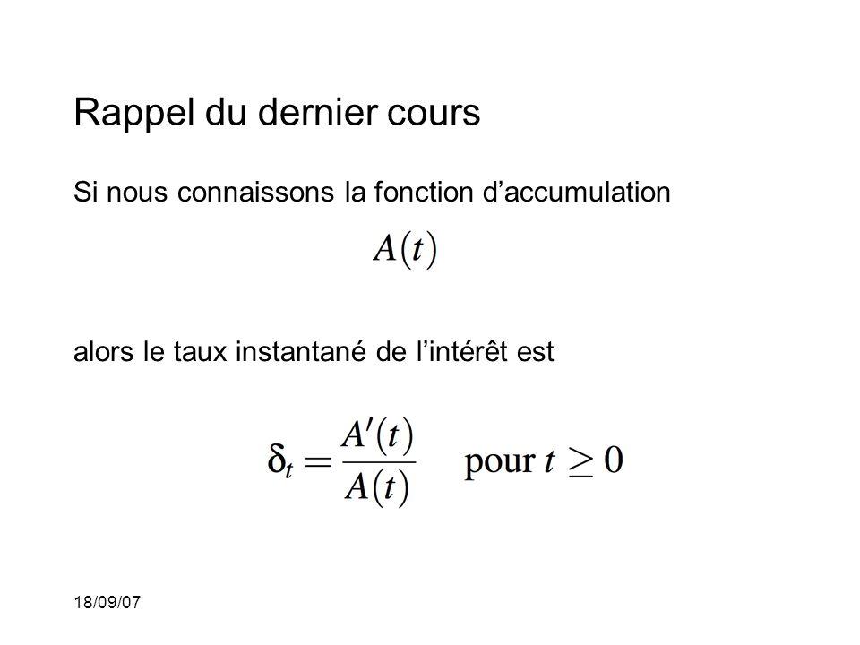 18/09/07 Rappel du dernier cours Si nous connaissons la fonction daccumulation alors le taux instantané de lintérêt est