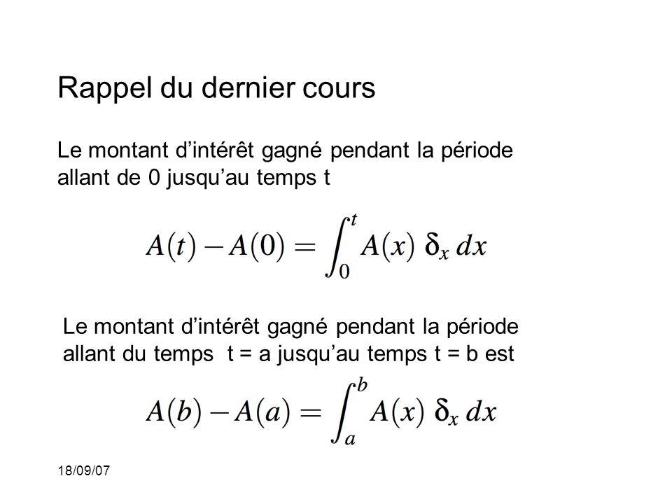 18/09/07 Rappel du dernier cours Le montant dintérêt gagné pendant la période allant de 0 jusquau temps t Le montant dintérêt gagné pendant la période allant du temps t = a jusquau temps t = b est