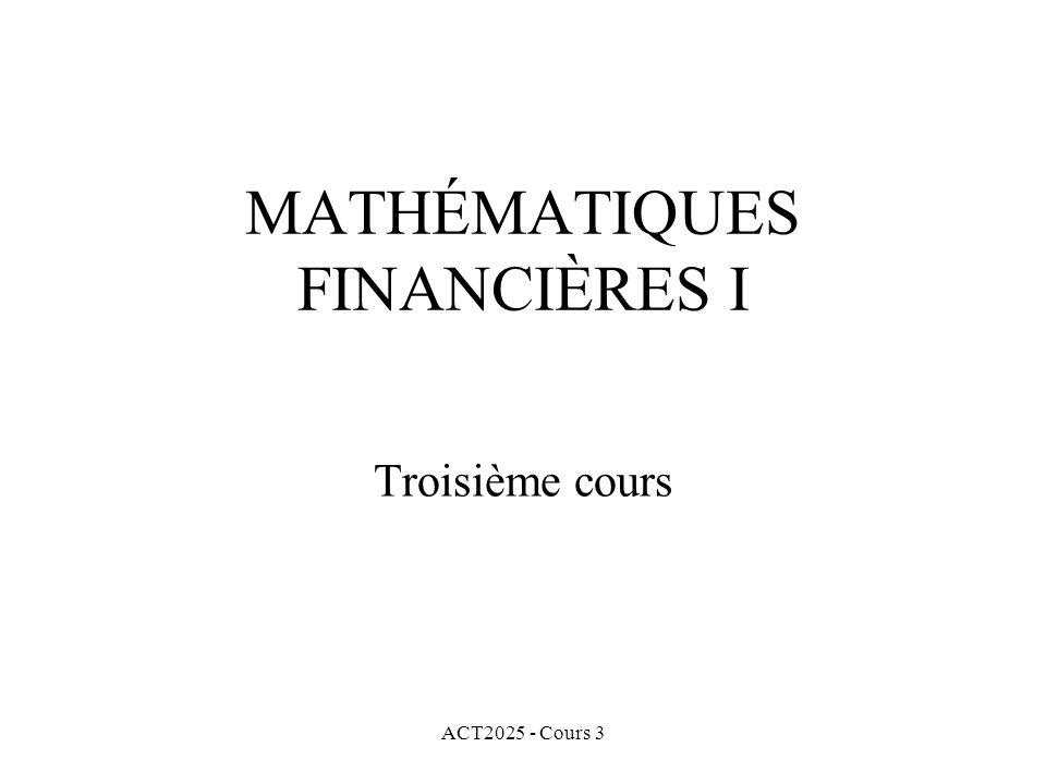 ACT2025 - Cours 3 MATHÉMATIQUES FINANCIÈRES I Troisième cours